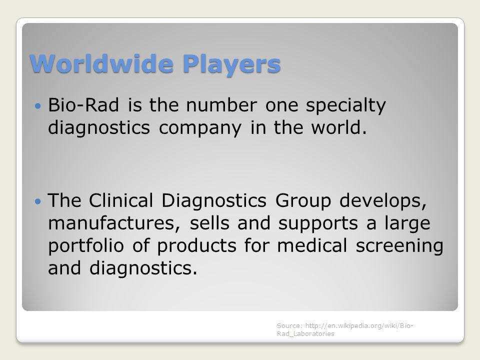 Worldwide Players Bio-Rad is the number one specialty diagnostics company in the world. The Clinical Diagnostics Group develops, manufactures, sells a