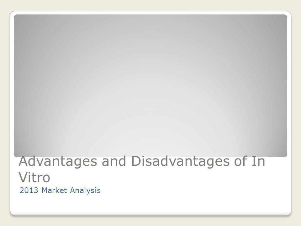 Advantages and Disadvantages of In Vitro 2013 Market Analysis
