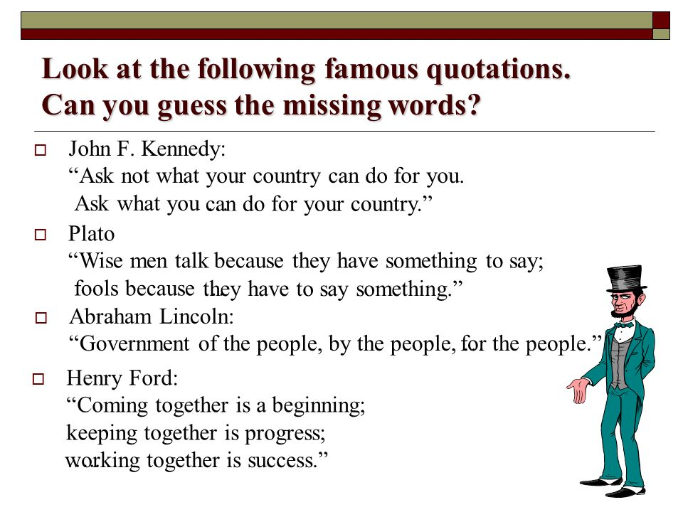 Look at the following famous quotations. Can you guess the missing words.