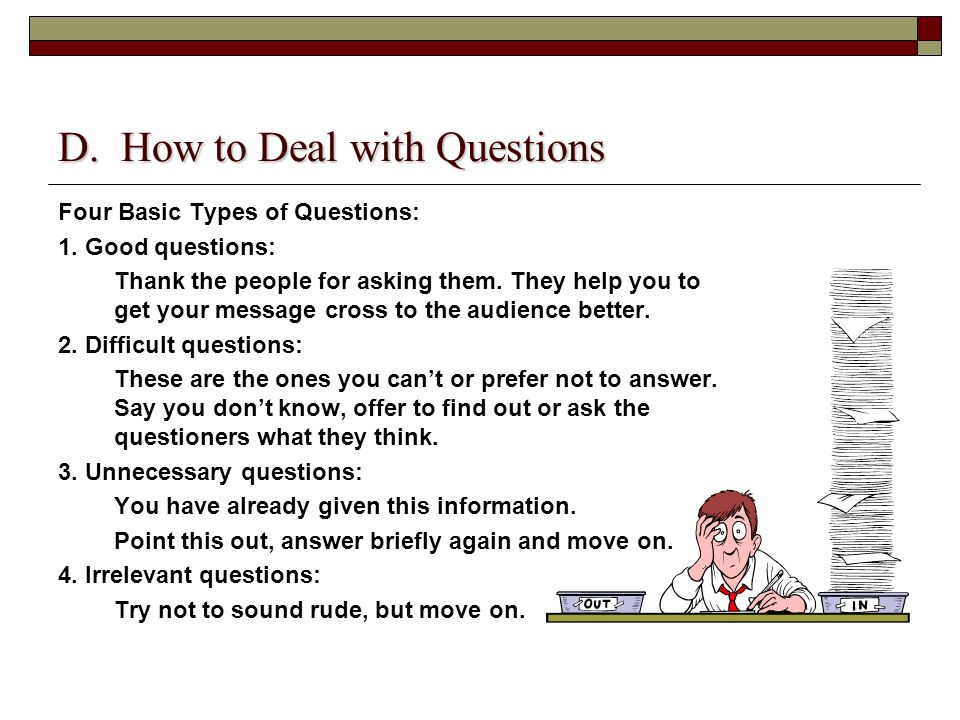 D. How to Deal with Questions Four Basic Types of Questions: 1.