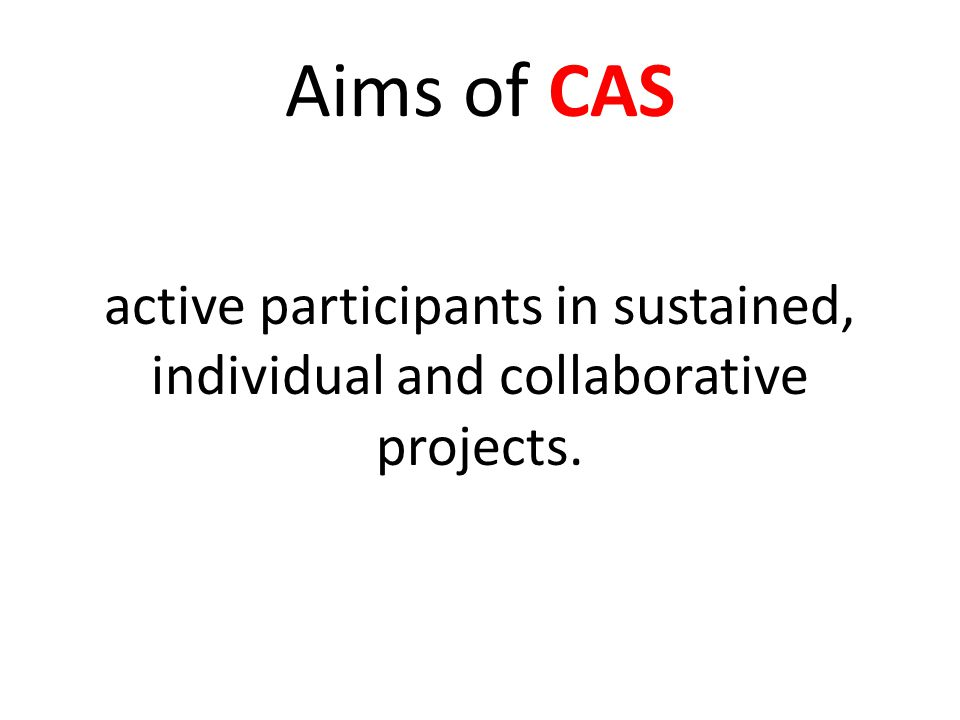 Aims of CAS students that understand their own strengths and limitations, identify goals and devise strategies for personal growth.
