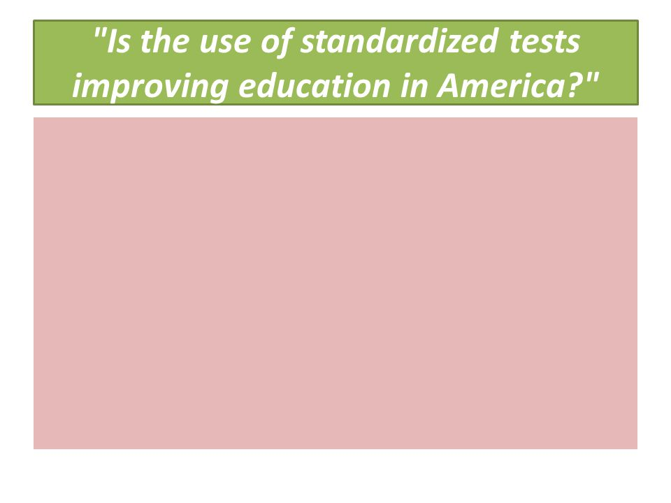 Is the use of standardized tests improving education in America?