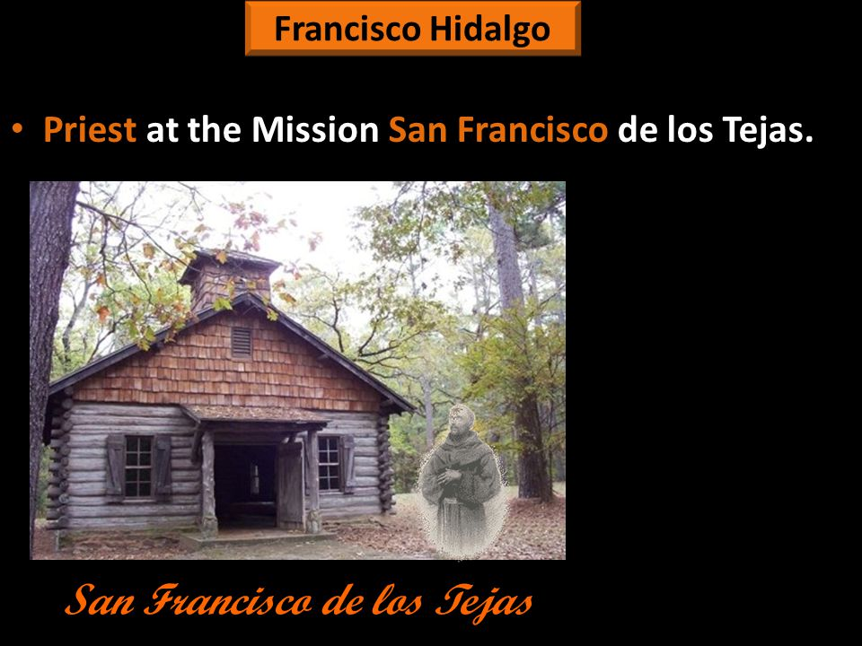 Francisco Hidalgo Priest at the Mission San Francisco de los Tejas. Priest at the Mission San Francisco de los Tejas. San Francisco de los Tejas