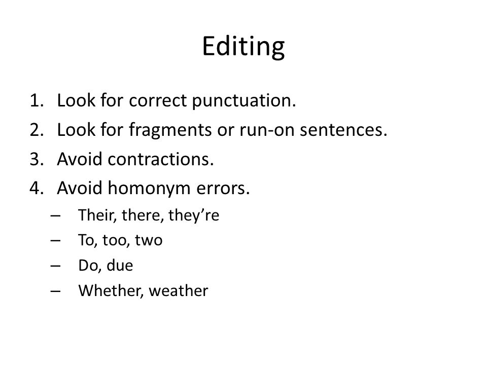 Editing 1.Look for correct punctuation. 2.Look for fragments or run-on sentences.