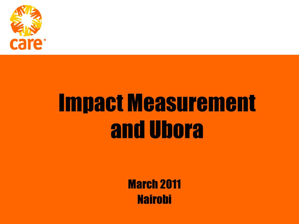 Impact Measurement and Ubora March 2011 Nairobi