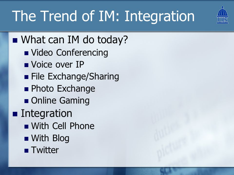 The Trend of IM: Integration What can IM do today.