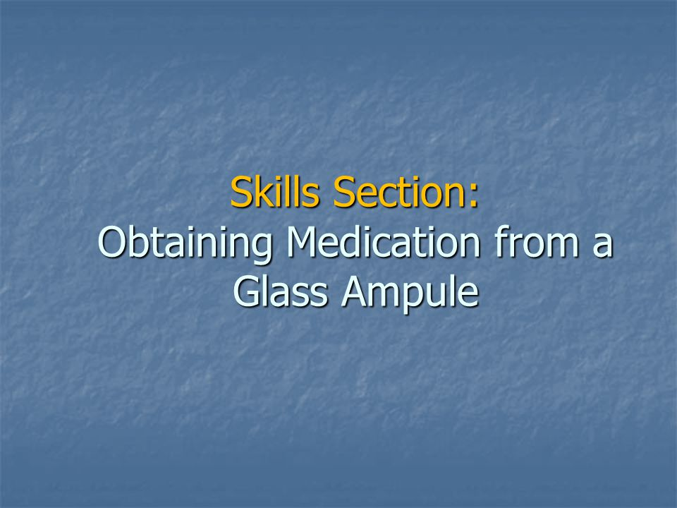 Skills Section: Obtaining Medication from a Glass Ampule