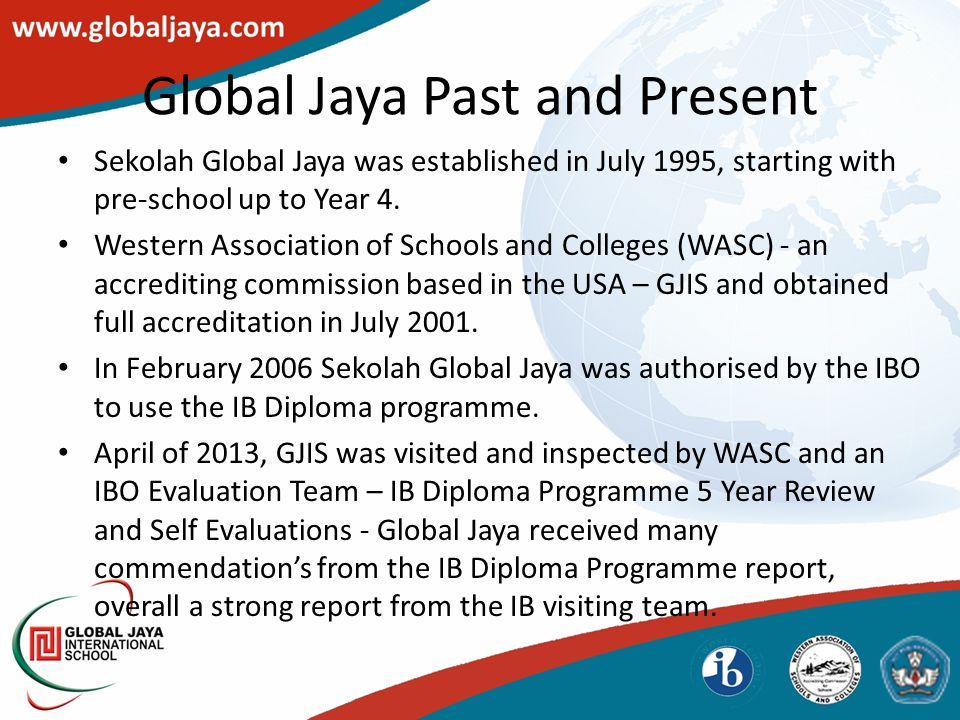 Global Jaya Past and Present Sekolah Global Jaya was established in July 1995, starting with pre-school up to Year 4.
