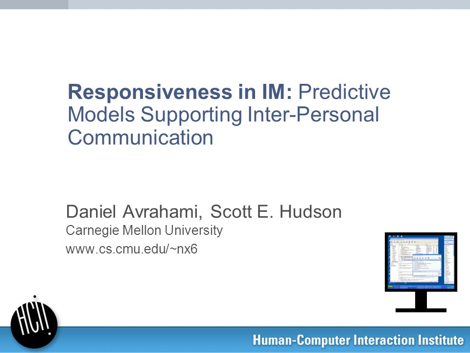 Responsiveness in IM: Predictive Models Supporting Inter-Personal Communication Daniel Avrahami, Scott E.