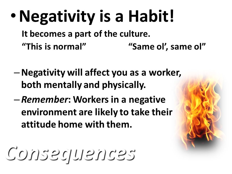 Negativity is a Habit. Negativity is a Habit. It becomes a part of the culture.