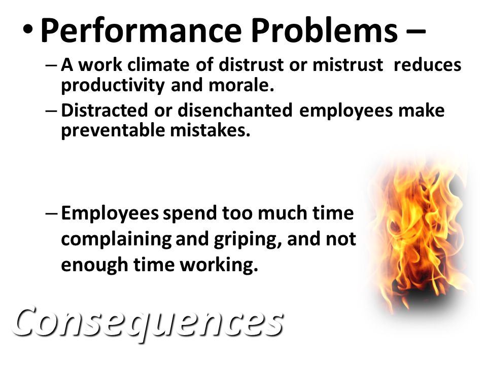 Performance Problems Performance Problems – – Time is spent tracking down rumors and gossip instead of doing our jobs.