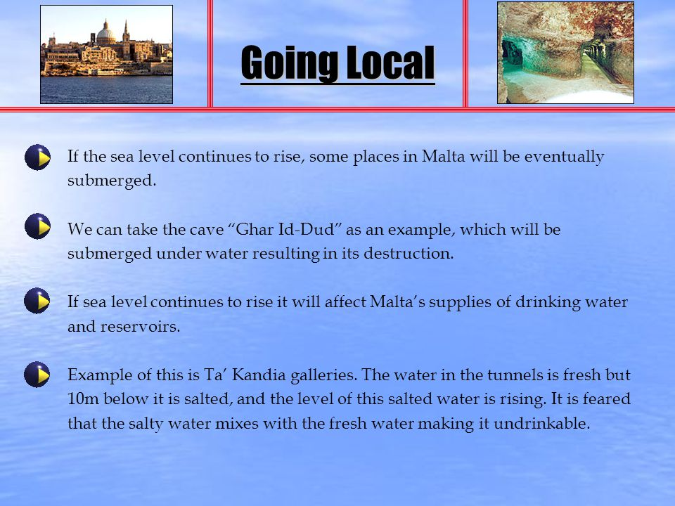 Going Local If the sea level continues to rise, some places in Malta will be eventually submerged.