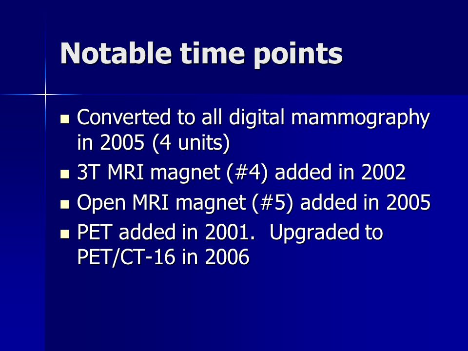 Notable time points Converted to all digital mammography in 2005 (4 units) Converted to all digital mammography in 2005 (4 units) 3T MRI magnet (#4) a