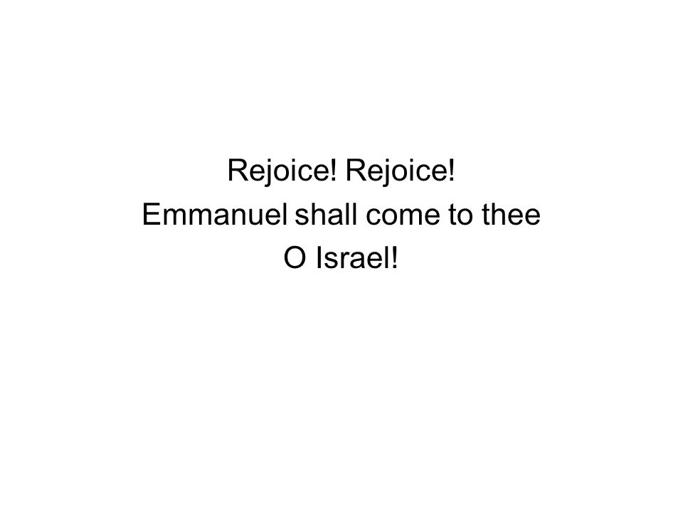Rejoice! Emmanuel shall come to thee O Israel!
