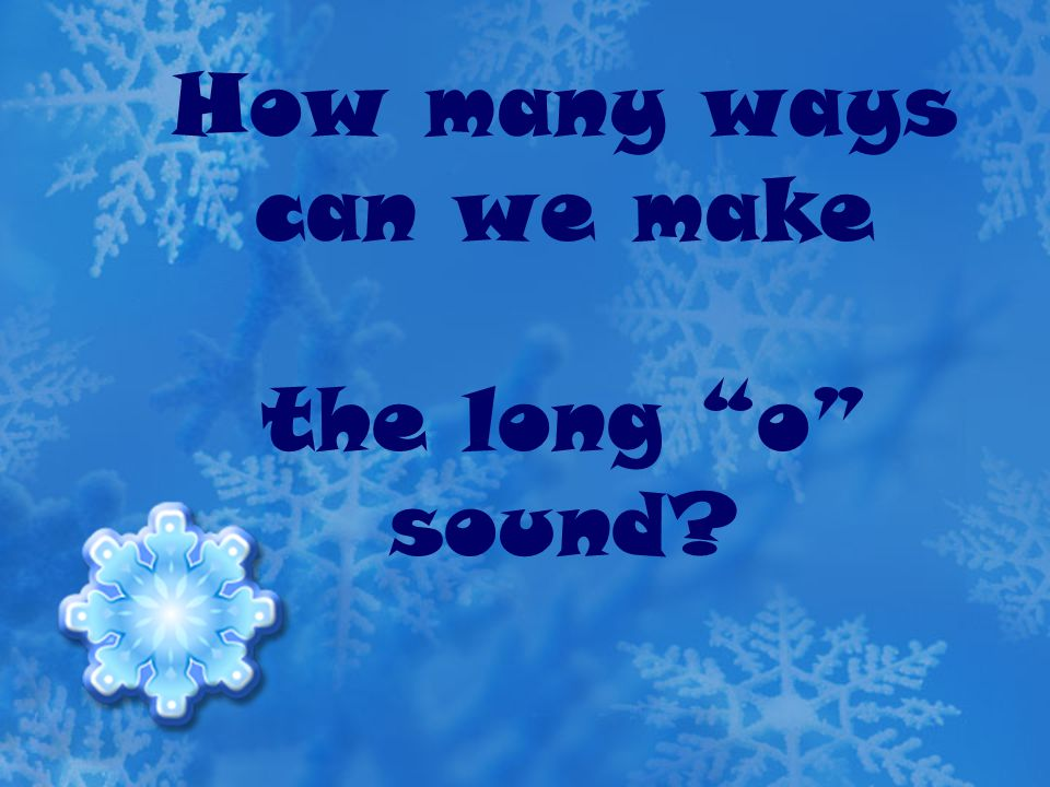 How many ways can we make the long o sound?