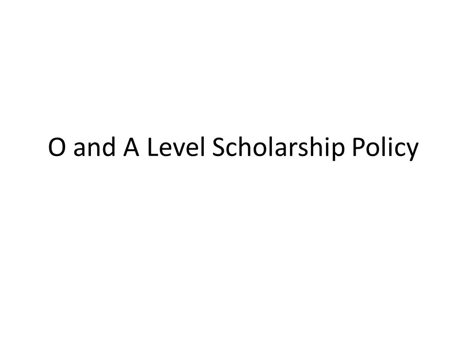 O and A Level Scholarship Policy