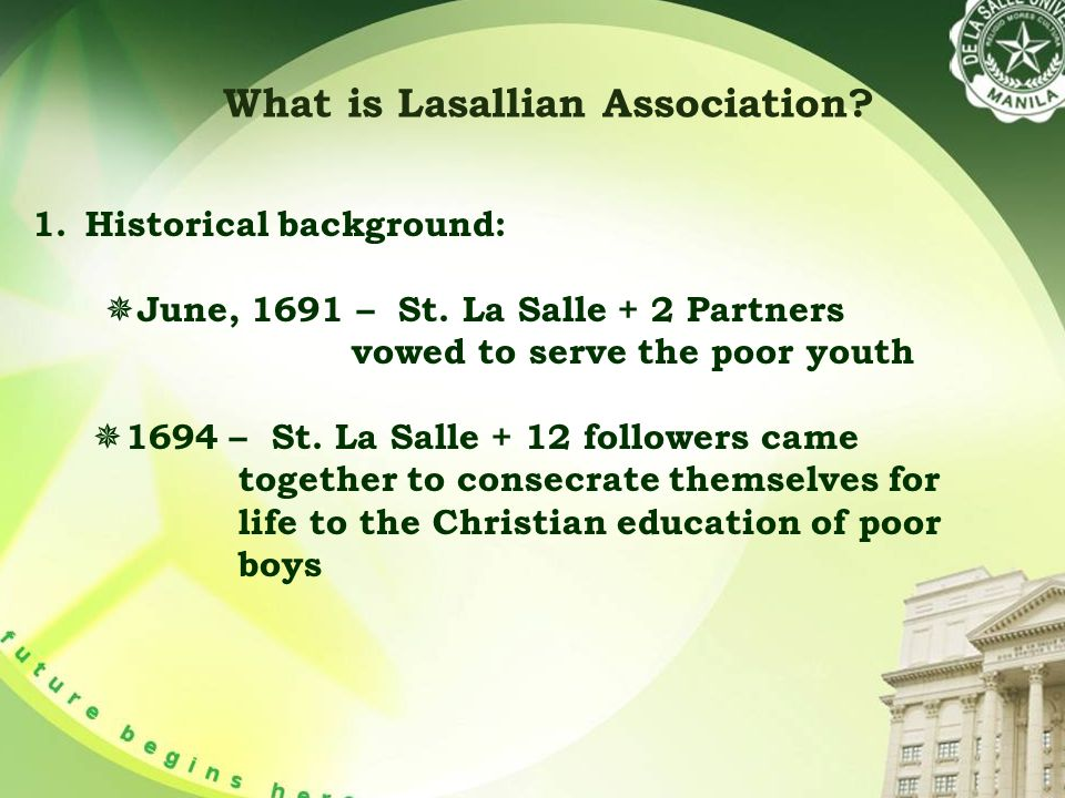 What is Lasallian Association. 1.Historical background:  June, 1691 – St.