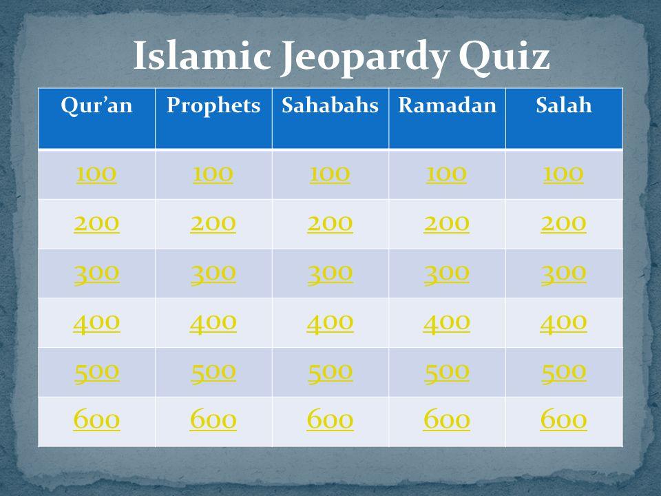 Islamic Jeopardy Quiz Qur'anProphetsSahabahsRamadanSalah 100 200 300 400 500 600