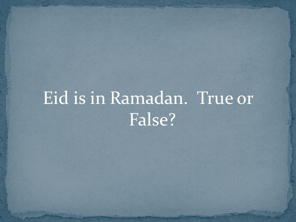 Eid is in Ramadan. True or False?