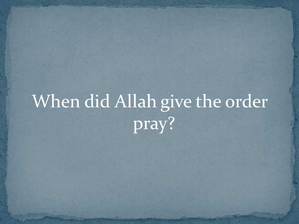 When did Allah give the order pray?