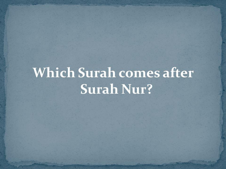 Which Surah comes after Surah Nur?