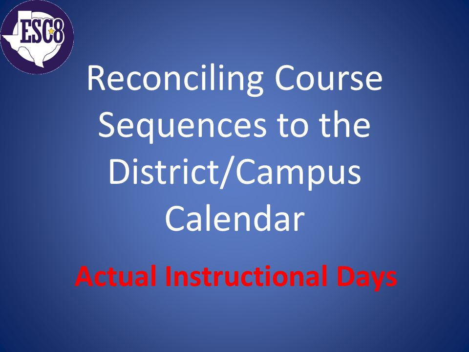 Reconciling Course Sequences to the District/Campus Calendar Actual Instructional Days