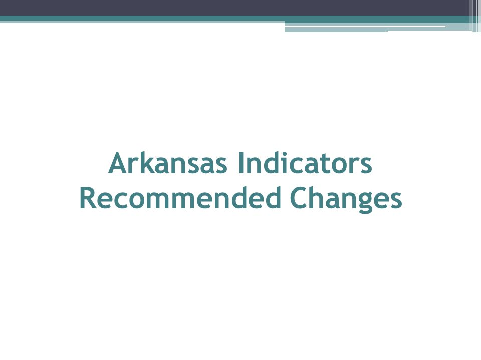 Arkansas Indicators Recommended Changes
