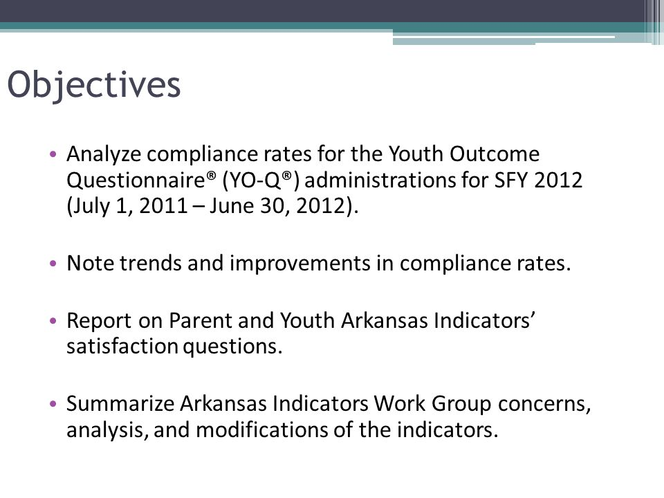 Analysis of Arkansas Indicators The group examined the worker report from the Ohio Scales and the Arkansas Youth Information Form developed by Arkansas State University Office of Behavioral Health Research and Evaluation (ASU OBHRE).