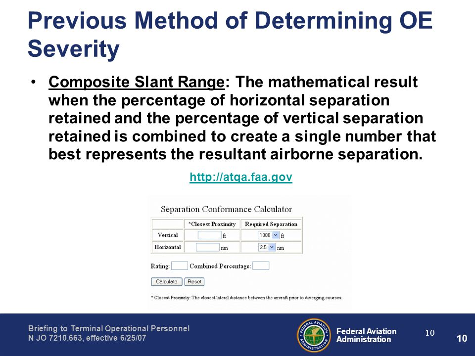 Federal Aviation Administration Briefing to Terminal Operational Personnel N JO 7210.663, effective 6/25/07 10 Previous Method of Determining OE Sever