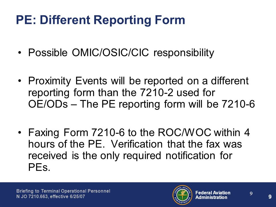 Federal Aviation Administration Briefing to Terminal Operational Personnel N JO 7210.663, effective 6/25/07 9 9 PE: Different Reporting Form Possible