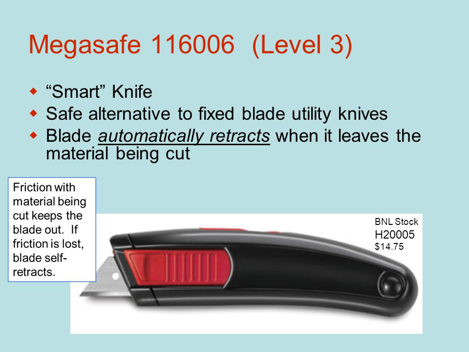 Megasafe 116006 (Level 3)  Smart Knife  Safe alternative to fixed blade utility knives  Blade automatically retracts when it leaves the material being cut BNL Stock H20005 $14.75