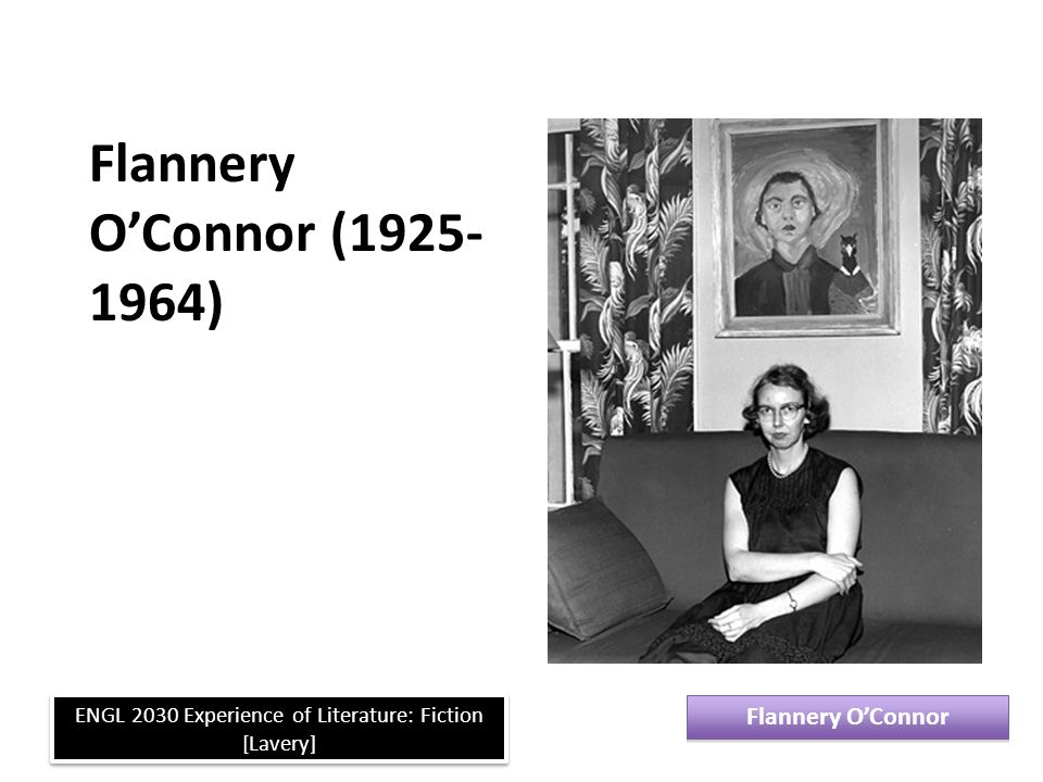 A Good Man Flannery O'Connor ENGL 2030 Experience of Literature: Fiction [Lavery] It s not much farther, the grandmother said and just as she said it, a horrible thought came to her.