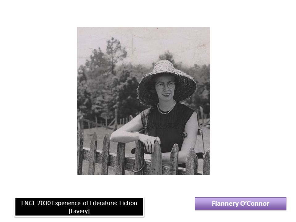 Flannery O'Connor ENGL 2030 Experience of Literature: Fiction [Lavery]