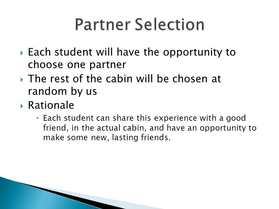  Each student will have the opportunity to choose one partner  The rest of the cabin will be chosen at random by us  Rationale  Each student can s