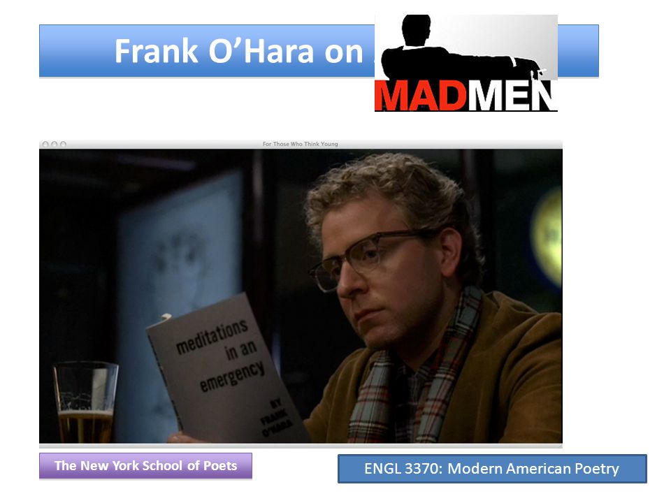 Frank O'Hara on Mad Men The New York School of Poets ENGL 3370: Modern American Poetry