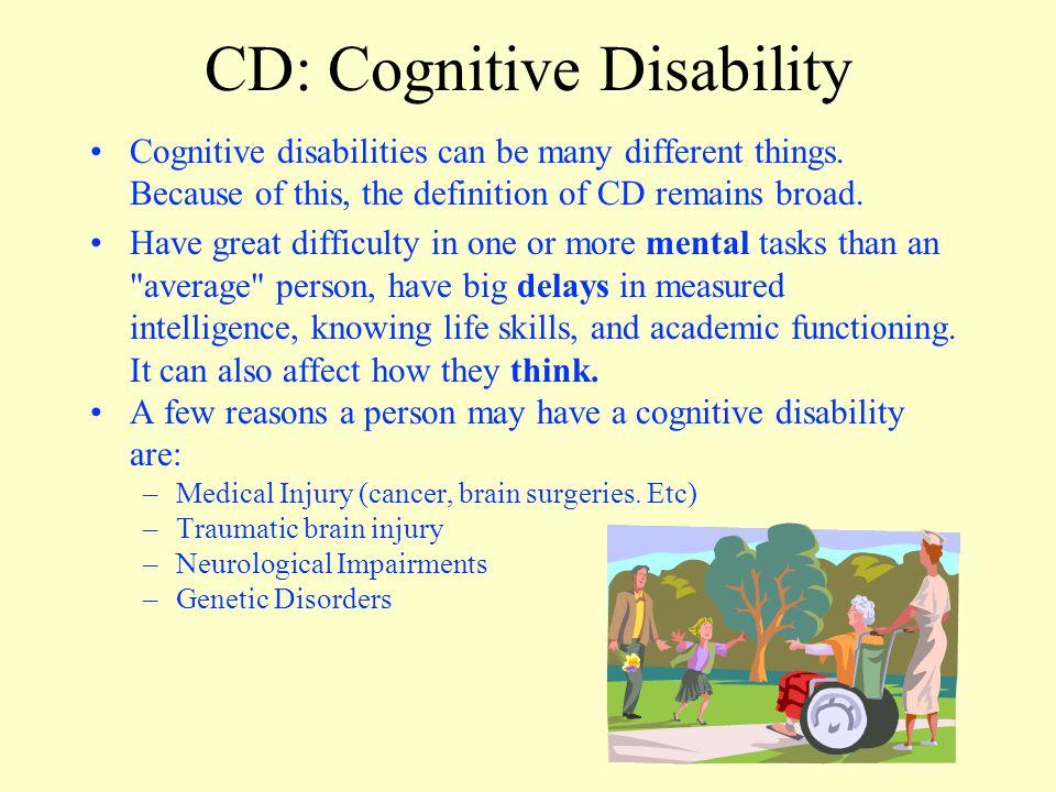 Some Types of CD Down's Syndrome Williams Syndrome Traumatic Brain Injury Sachs Disease PKU (Phenylketonuria) Fragile X Fetal Alcohol Syndrome