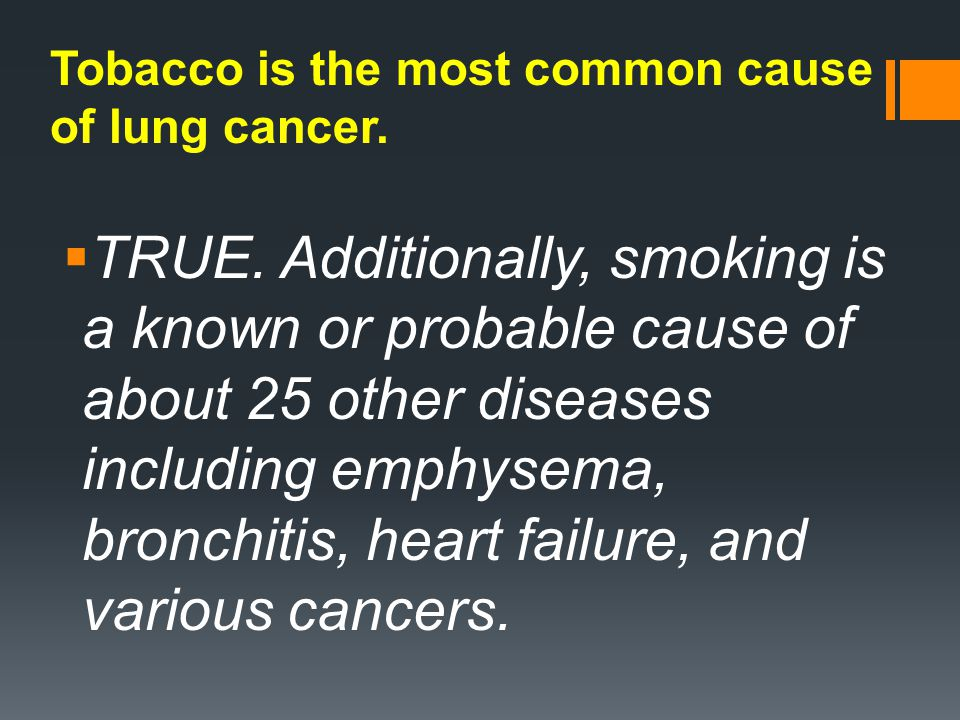 Tobacco is the most common cause of lung cancer. TRUE.