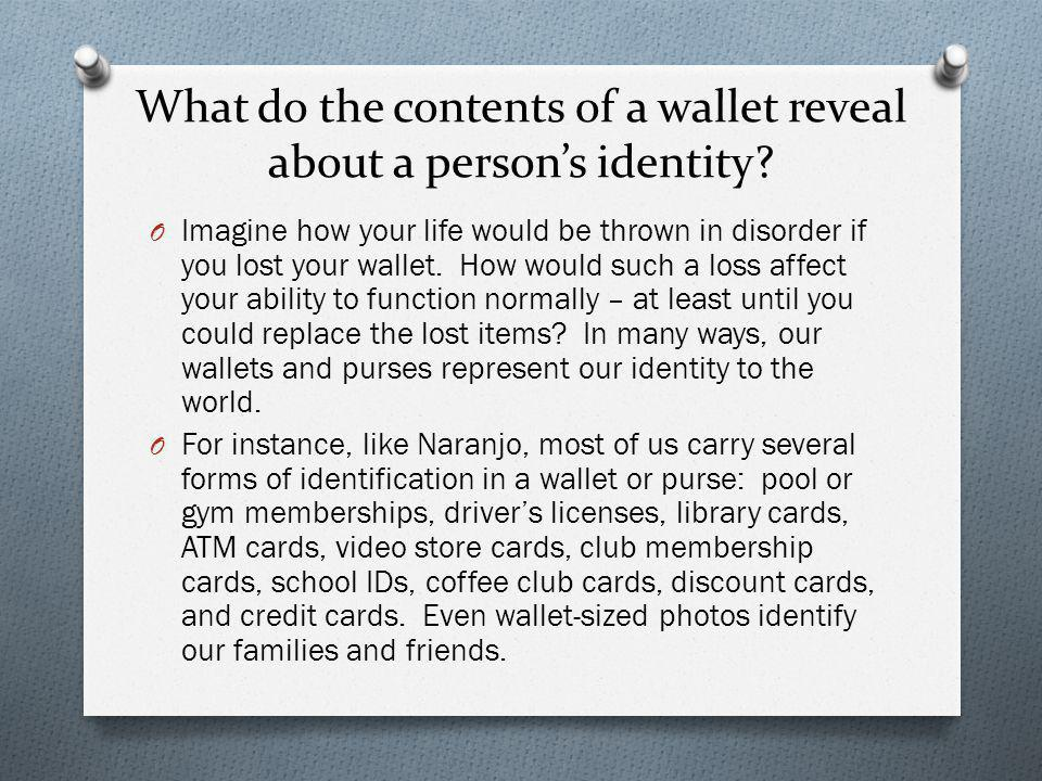 What do the contents of a wallet reveal about a person's identity? O Imagine how your life would be thrown in disorder if you lost your wallet. How wo