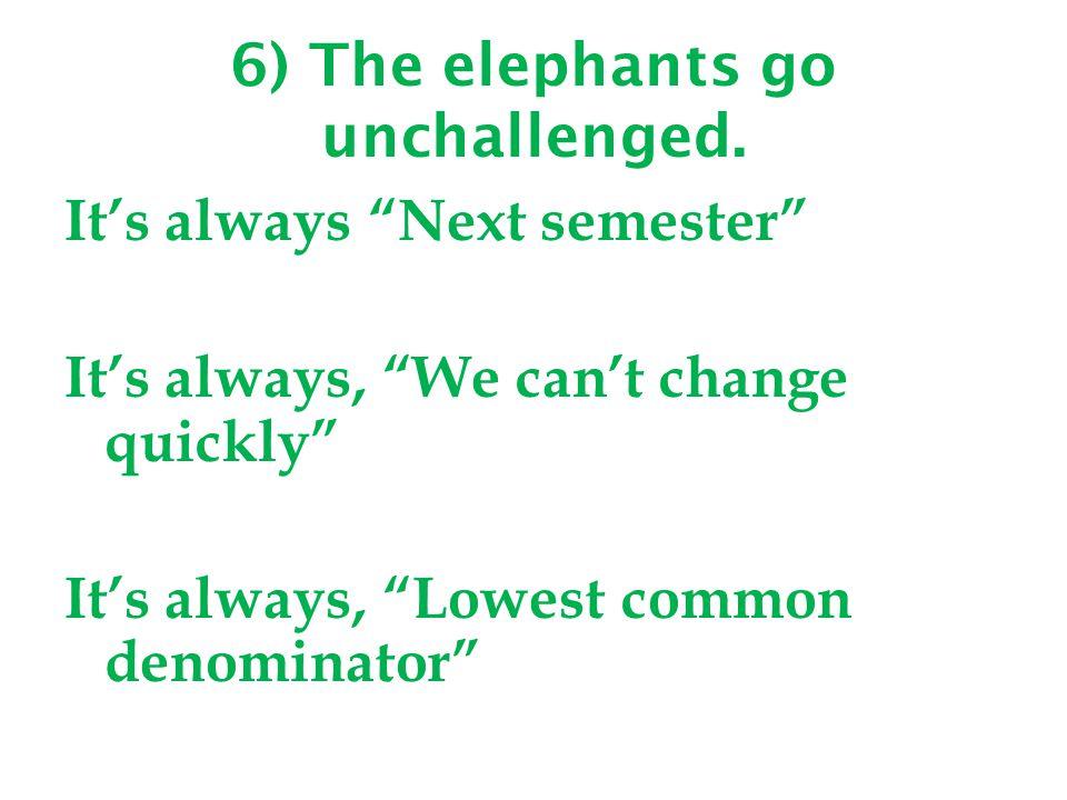 6) The elephants go unchallenged.