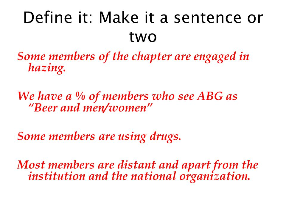 Define it: Make it a sentence or two Some members of the chapter are engaged in hazing.