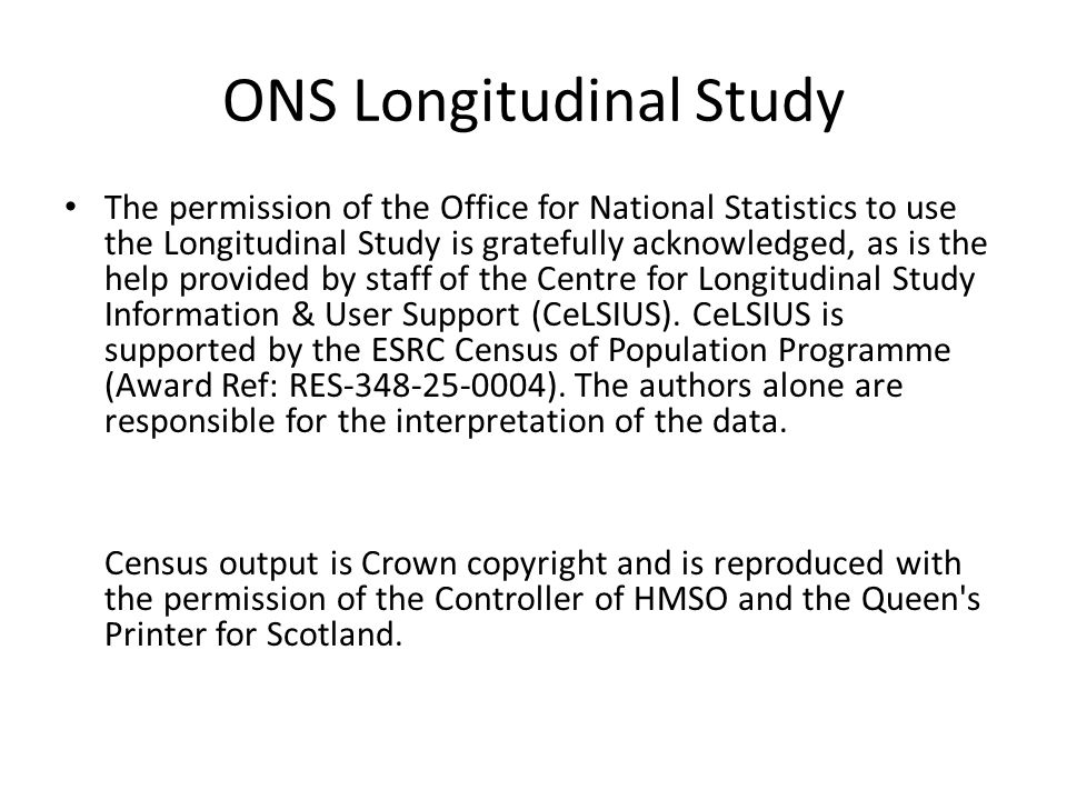 ONS Longitudinal Study The permission of the Office for National Statistics to use the Longitudinal Study is gratefully acknowledged, as is the help provided by staff of the Centre for Longitudinal Study Information & User Support (CeLSIUS).
