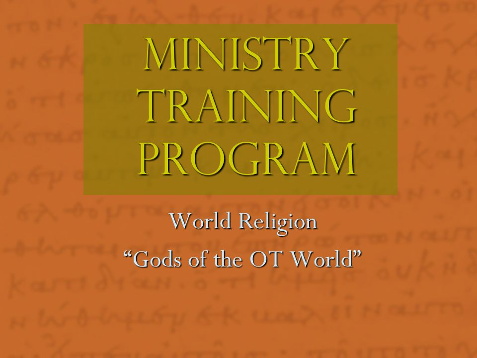 Ministry Training Program World Religion Gods of the OT World