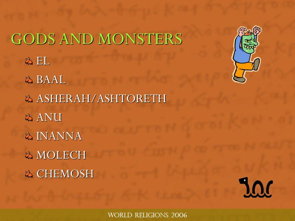 World religions 2006 GODS AND MONSTERS ELBAALASHERAH/ASHTORETHANUINANNAMOLECHCHEMOSH