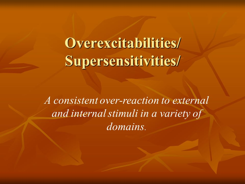 Overexcitabilities: A Key to Understanding Your Gifted Personality Based on… Dabrowski's Theory of Overexcitabilities