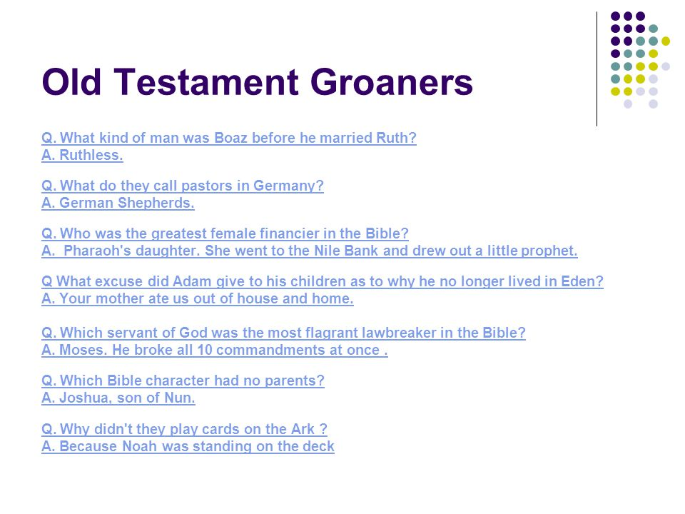 Old Testament Groaners Q. What kind of man was Boaz before he married Ruth.