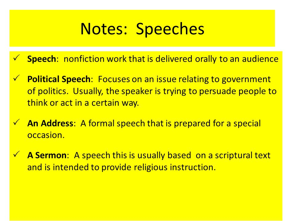 Notes: Speeches  Speech: nonfiction work that is delivered orally to an audience  Political Speech: Focuses on an issue relating to government of politics.