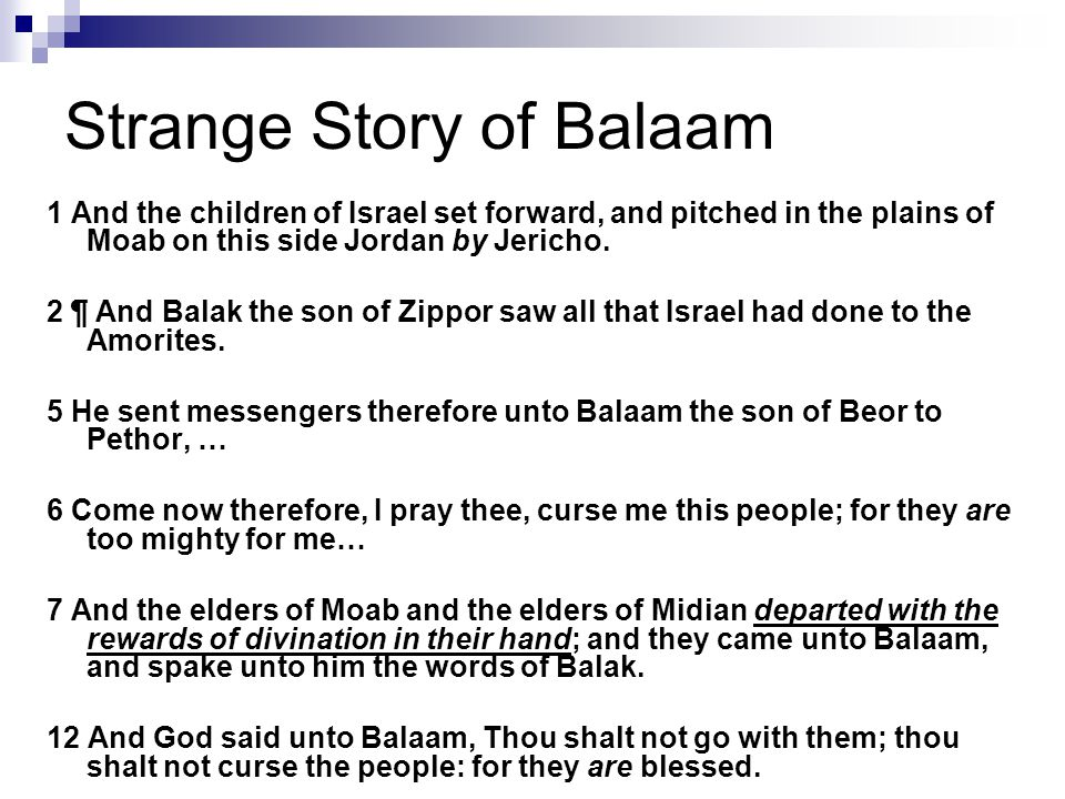 Strange Story of Balaam 1 And the children of Israel set forward, and pitched in the plains of Moab on this side Jordan by Jericho.