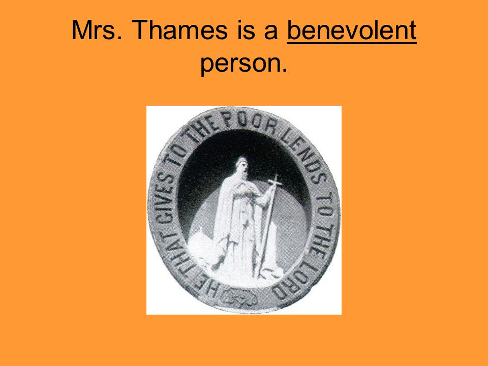 Mrs. Thames is a benevolent person.