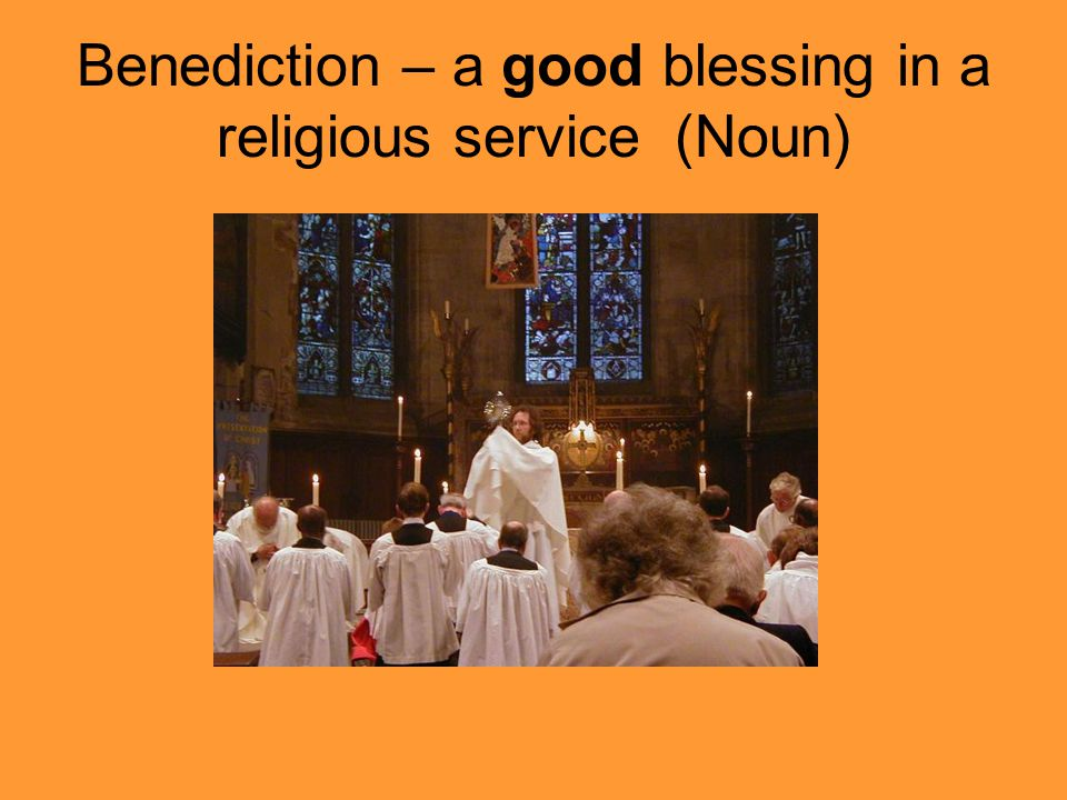 Benediction – a good blessing in a religious service (Noun)