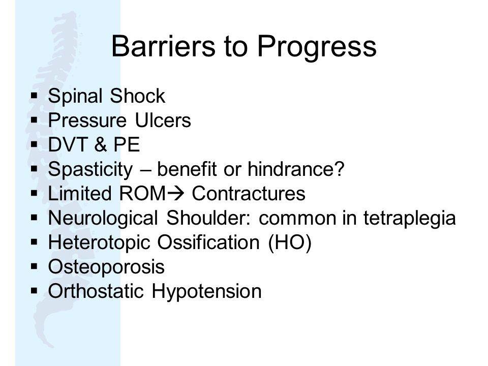 Barriers to Progress  Spinal Shock  Pressure Ulcers  DVT & PE  Spasticity – benefit or hindrance.